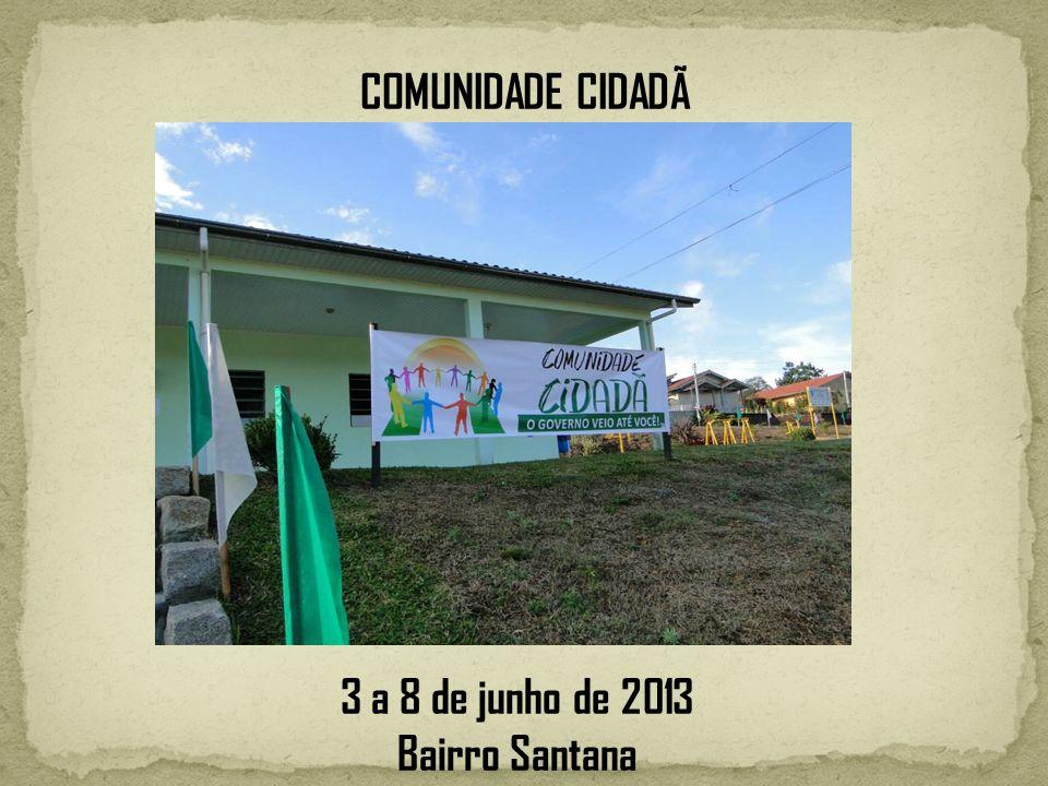 COMUNIDADE CIDADÃ 3 a 8 de junho de 2013 Bairro Santana