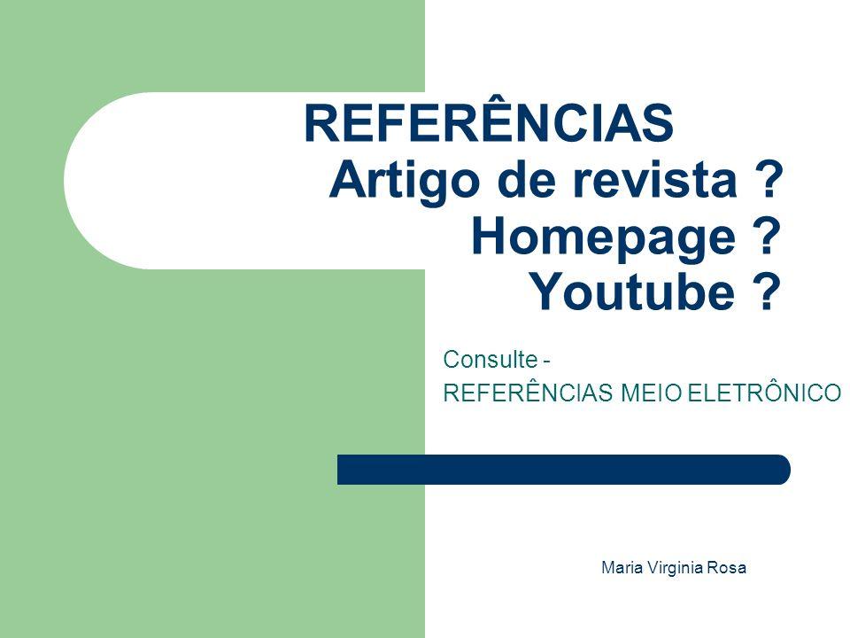 REFERÊNCIAS MEIO ELETRÔNICO ABNT – ASSOCIAÇÃO BRASILEIRA DE NORMAS TÉCNICAS NBR 6023:2002 Maria Virginia Rosa