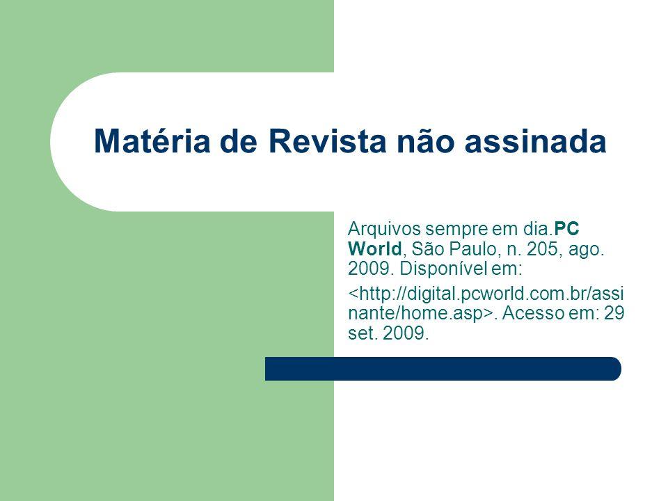 Matéria de Revista não assinada Arquivos sempre em dia.PC World, São Paulo, n. 205, ago. 2009. Disponível em:. Acesso em: 29 set. 2009.