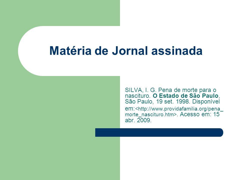 Matéria de Jornal assinada SILVA, I. G. Pena de morte para o nascituro. O Estado de São Paulo, São Paulo, 19 set. 1998. Disponível em:. Acesso em: 15