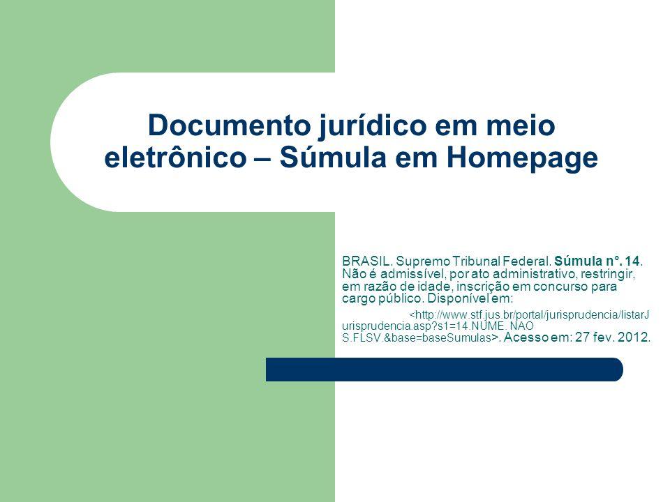 Documento jurídico em meio eletrônico – Súmula em Homepage BRASIL. Supremo Tribunal Federal. Súmula n°. 14. Não é admissível, por ato administrativo,