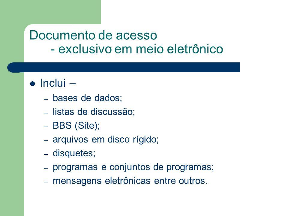 Documento de acesso - exclusivo em meio eletrônico Inclui – – bases de dados; – listas de discussão; – BBS (Site); – arquivos em disco rígido; – disqu