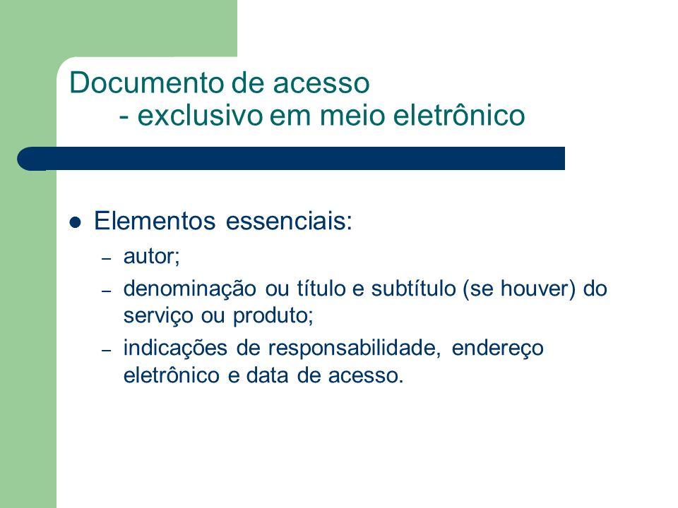 Documento de acesso - exclusivo em meio eletrônico Elementos essenciais: – autor; – denominação ou título e subtítulo (se houver) do serviço ou produt