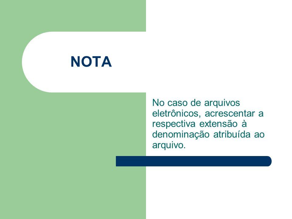 NOTA No caso de arquivos eletrônicos, acrescentar a respectiva extensão à denominação atribuída ao arquivo.