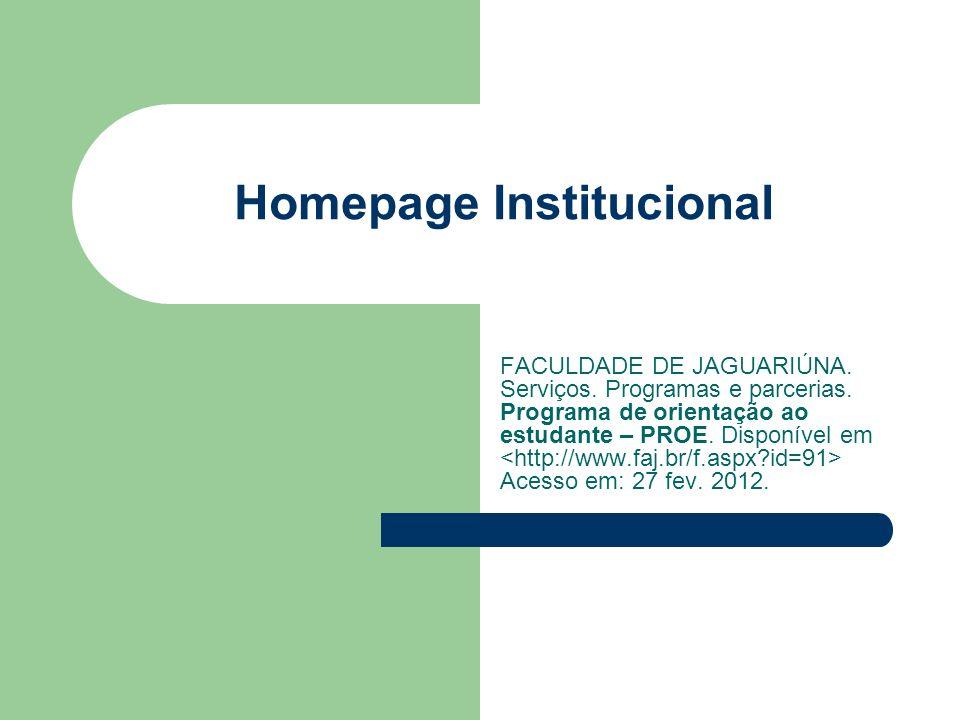 Homepage Institucional FACULDADE DE JAGUARIÚNA. Serviços. Programas e parcerias. Programa de orientação ao estudante – PROE. Disponível em Acesso em: