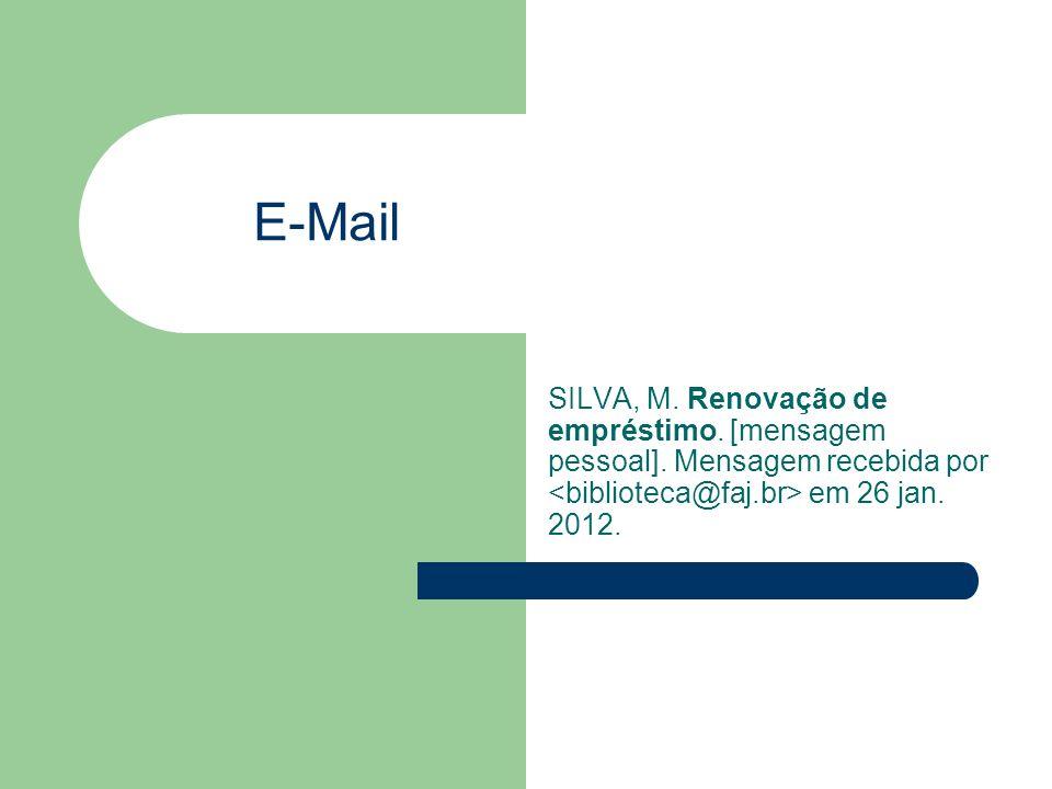 E-Mail SILVA, M. Renovação de empréstimo. [mensagem pessoal]. Mensagem recebida por em 26 jan. 2012.