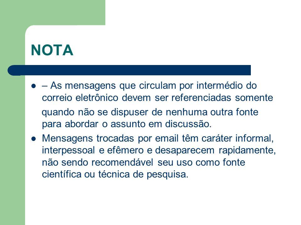NOTA – As mensagens que circulam por intermédio do correio eletrônico devem ser referenciadas somente quando não se dispuser de nenhuma outra fonte pa