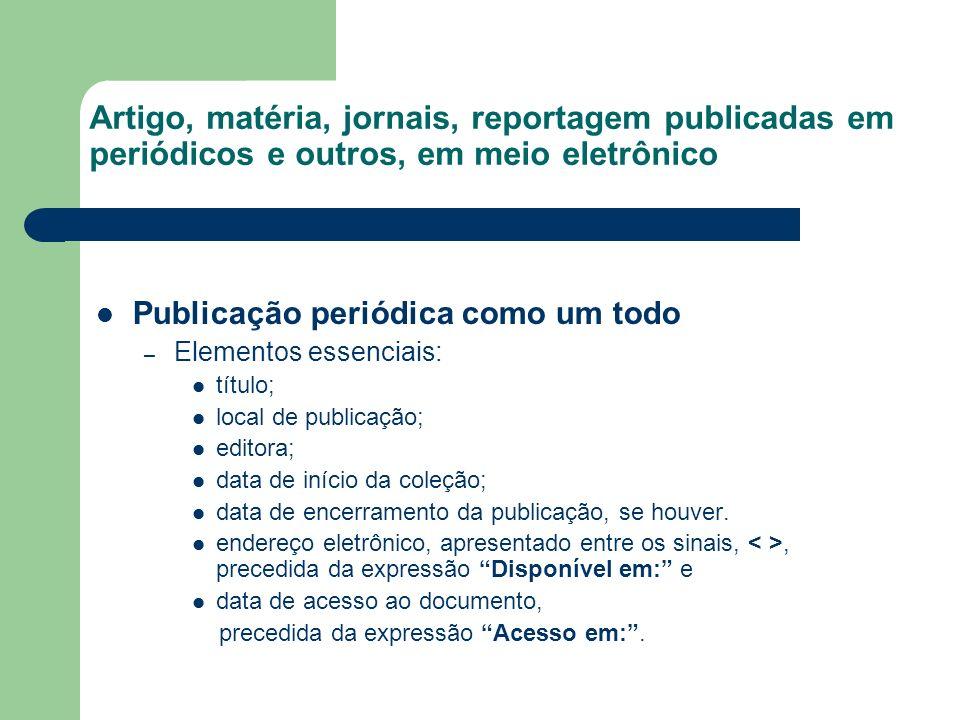 Artigo, matéria, jornais, reportagem publicadas em periódicos e outros, em meio eletrônico Publicação periódica como um todo – Elementos essenciais: t