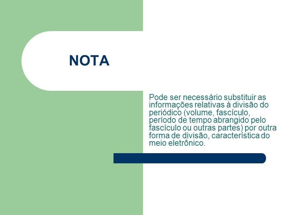 NOTA Pode ser necessário substituir as informações relativas à divisão do periódico (volume, fascículo, período de tempo abrangido pelo fascículo ou o