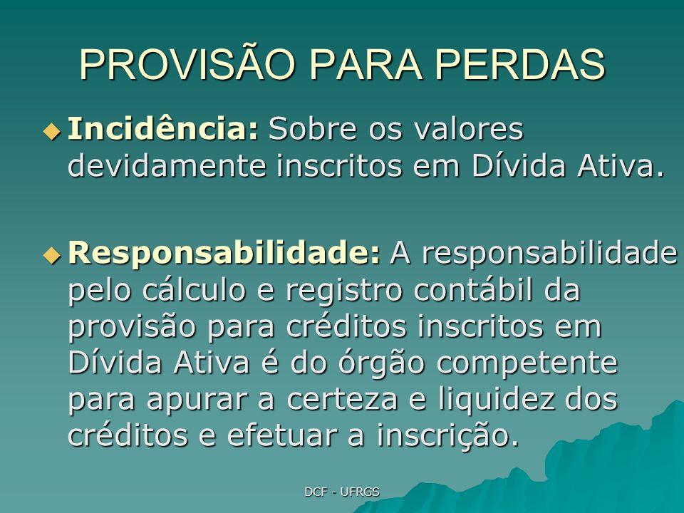 DCF - UFRGS PROVISÃO PARA PERDAS Incidência: Sobre os valores devidamente inscritos em Dívida Ativa.