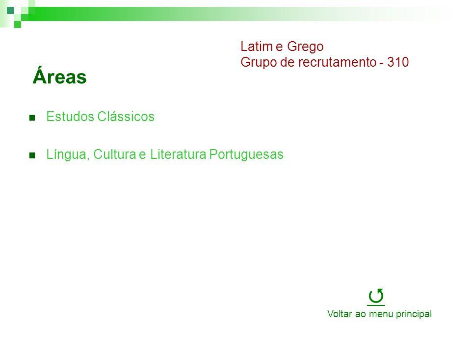 Áreas Estudos Clássicos Língua, Cultura e Literatura Portuguesas Latim e Grego Grupo de recrutamento - 310 Voltar ao menu principal