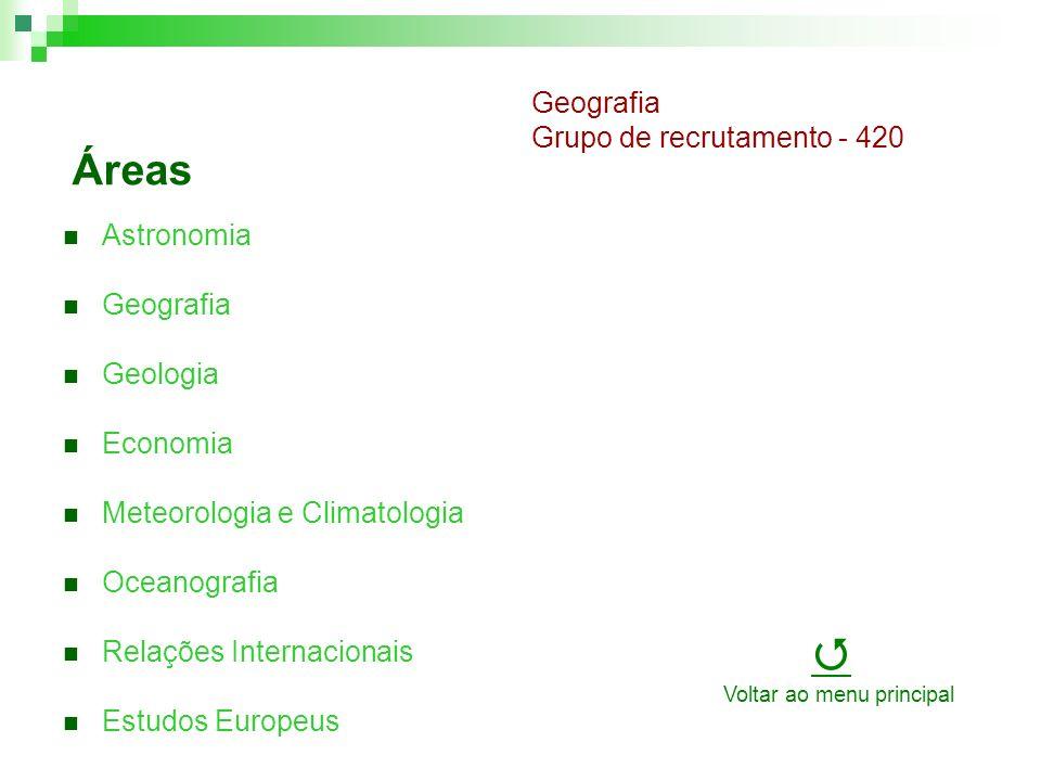 Áreas Astronomia Geografia Geologia Economia Meteorologia e Climatologia Oceanografia Relações Internacionais Estudos Europeus Geografia Grupo de recrutamento - 420 Voltar ao menu principal