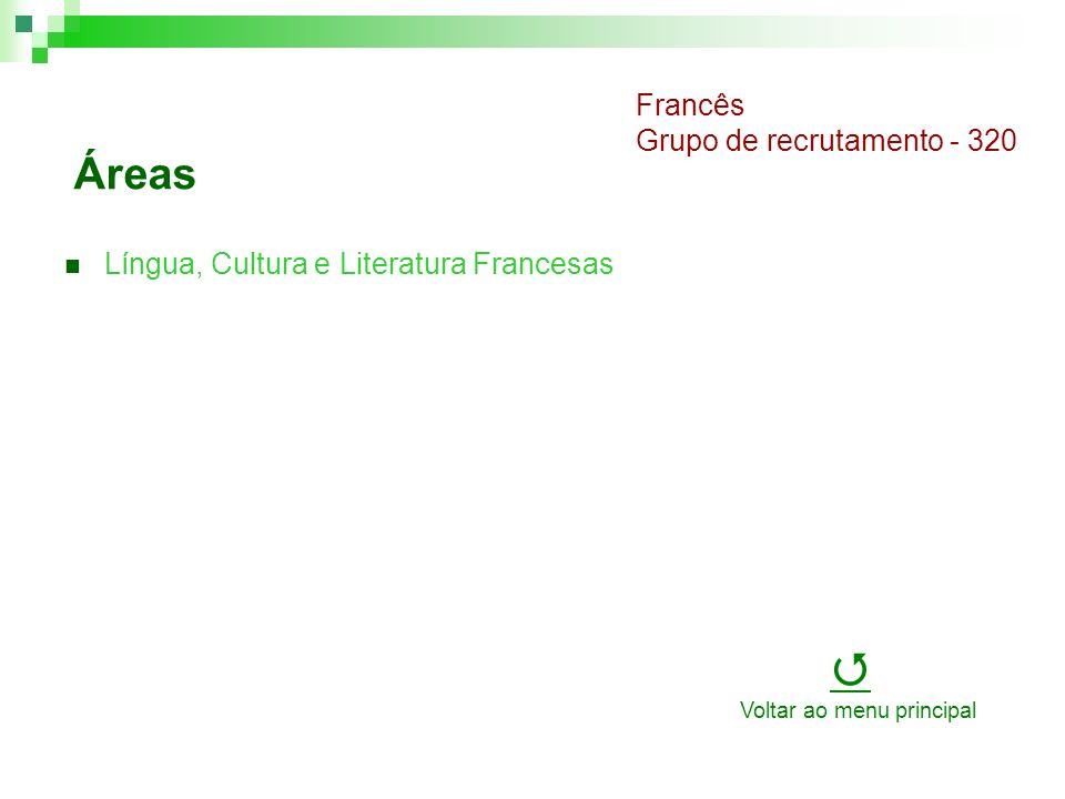 Áreas Língua, Cultura e Literatura Portuguesas Língua, Cultura e Literatura Inglesas Língua, Cultura e Literatura Alemãs Português e Inglês Grupo de recrutamento - 220 Voltar ao menu principal