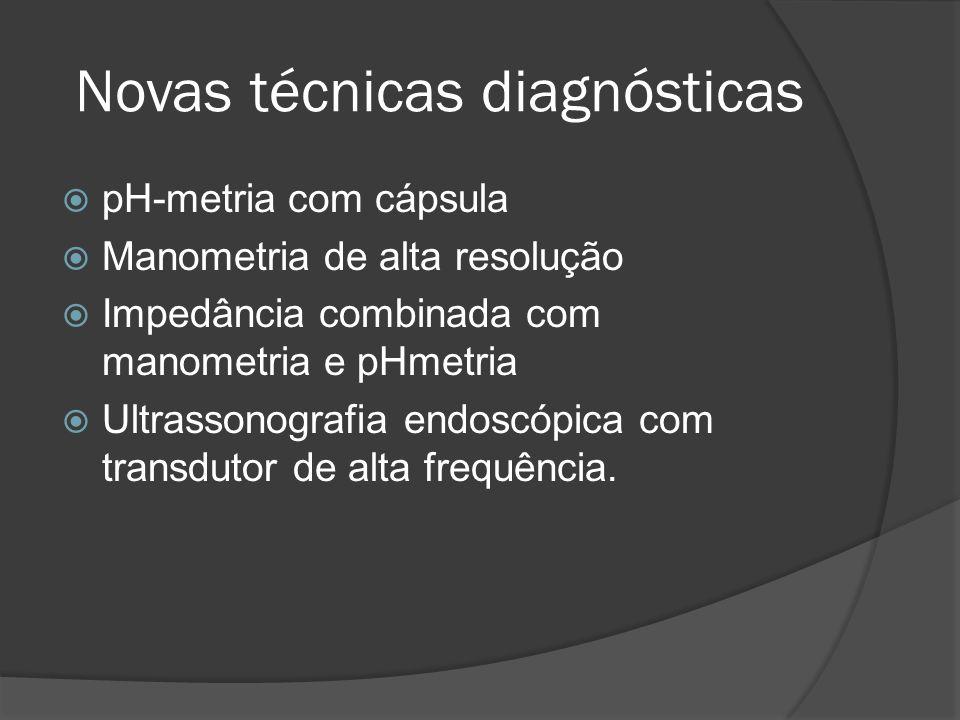 Novas técnicas diagnósticas pH-metria com cápsula Manometria de alta resolução Impedância combinada com manometria e pHmetria Ultrassonografia endoscó
