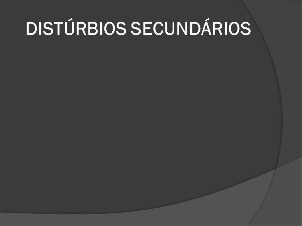 DISTÚRBIOS SECUNDÁRIOS
