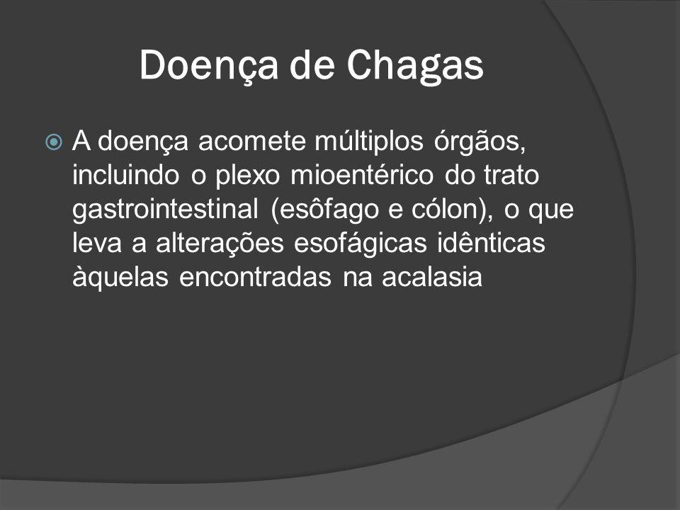 Doença de Chagas A doença acomete múltiplos órgãos, incluindo o plexo mioentérico do trato gastrointestinal (esôfago e cólon), o que leva a alterações