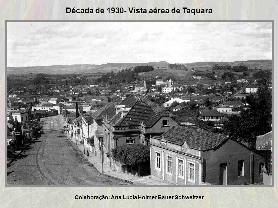 Colaboração: Ana Lúcia Holmer Bauer Schweitzer Década de 1930 – Clube Comercial de Taquara