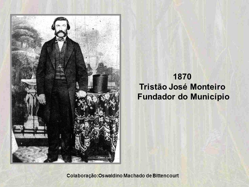 1860 Tristão José Monteiro Fundador do Município de Taquara Colaboração: Ana Lúcia Holmer Bauer Schweitzer