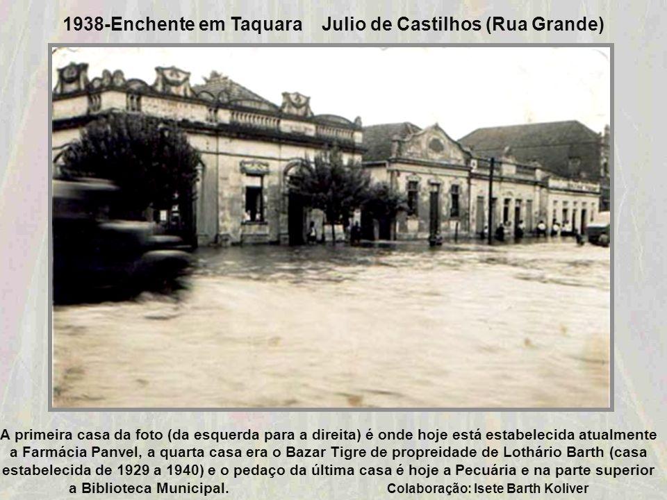 1938-Enchente em Taquara Colaboração: Isete Barth Koliver