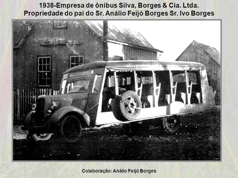Colaboração: Análio Feijó Borges 1938-Silva, Borges & Cia. Ltda. De terno branco Sr. Mariano Inácio da Silva - Proprietário e motorista De Bombachas S