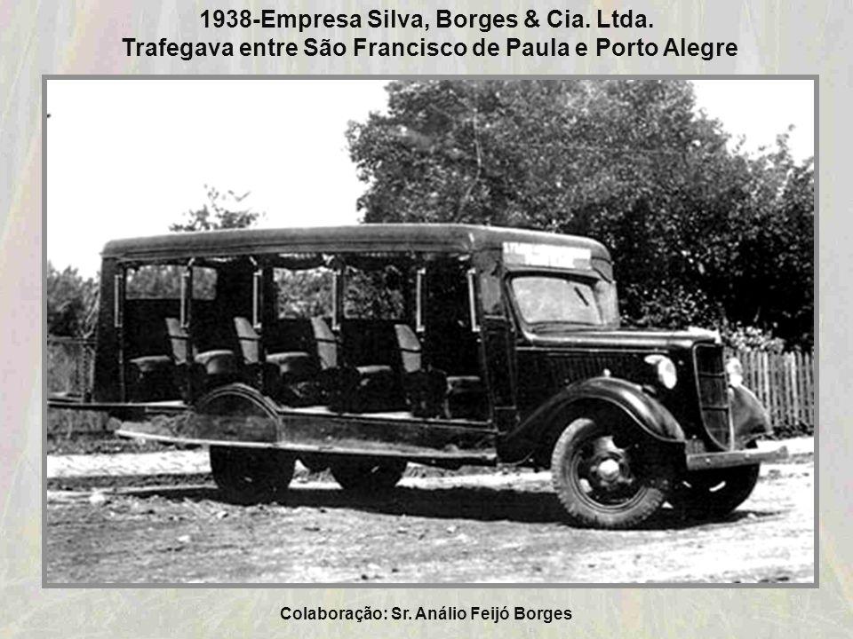 Colaboração: Análio Feijó Borges 1938-Empresa de ônibus Silva, Borges & Cia. Ltda. Propriedade do pai do Sr. Análio Feijó Borges Sr. Ivo Borges