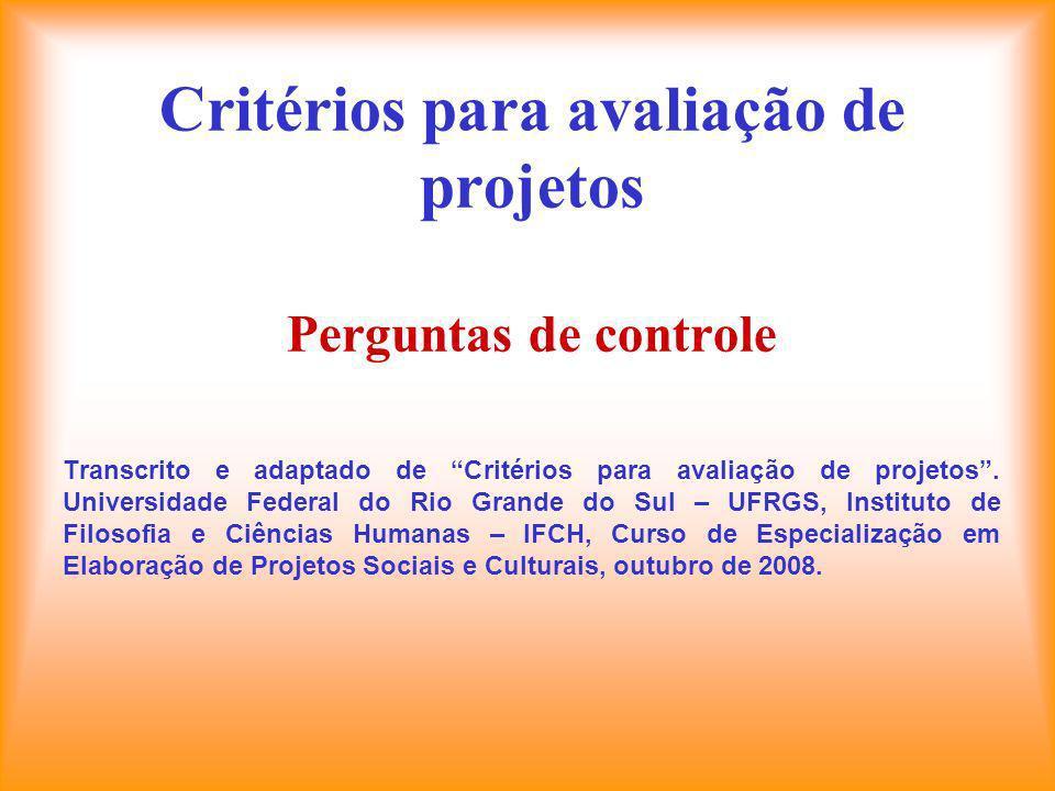 Critérios para avaliação de projetos Perguntas de controle Transcrito e adaptado de Critérios para avaliação de projetos.
