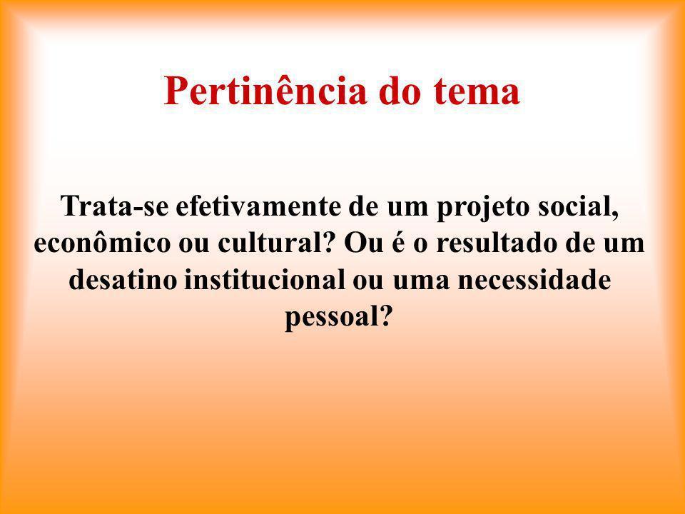 Pertinência do tema Trata-se efetivamente de um projeto social, econômico ou cultural.