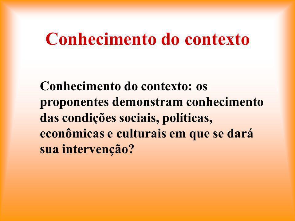 Conhecimento do contexto Conhecimento do contexto: os proponentes demonstram conhecimento das condições sociais, políticas, econômicas e culturais em que se dará sua intervenção?