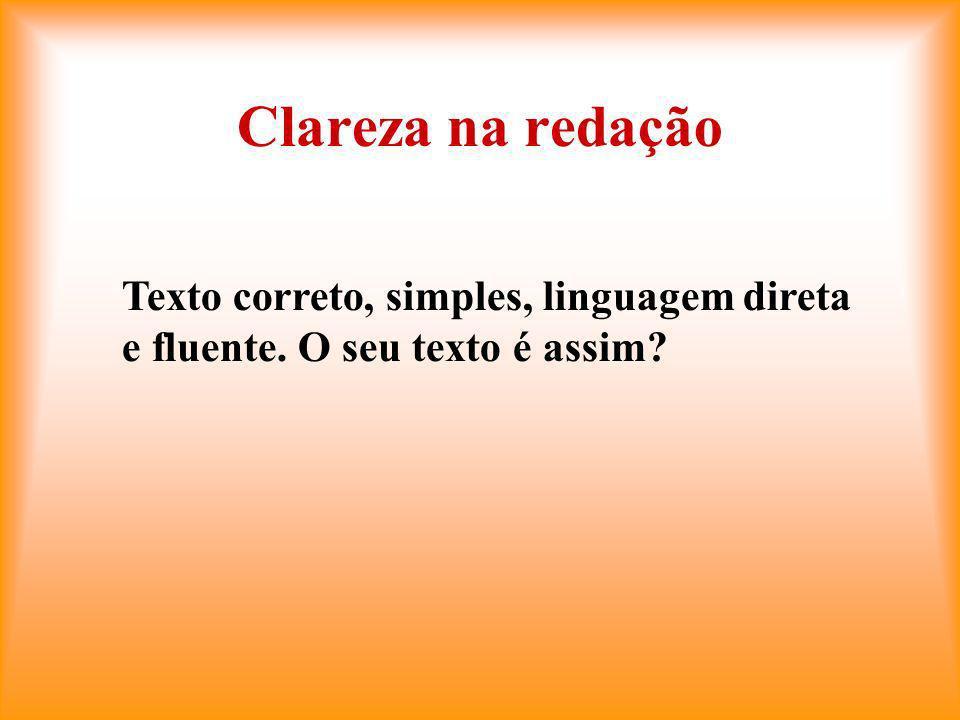 Clareza na redação Texto correto, simples, linguagem direta e fluente. O seu texto é assim?