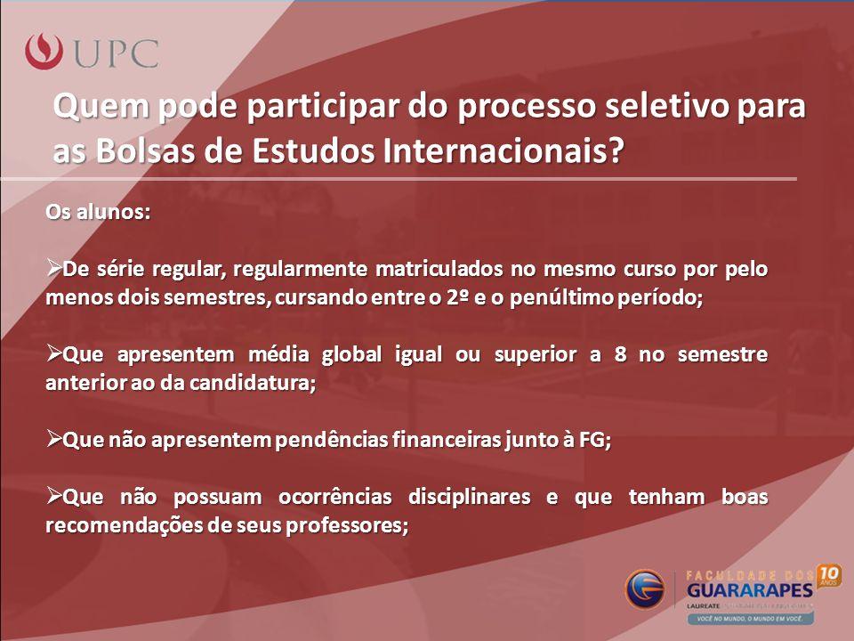 Quem pode participar do processo seletivo para as Bolsas de Estudos Internacionais? Os alunos: De série regular, regularmente matriculados no mesmo cu