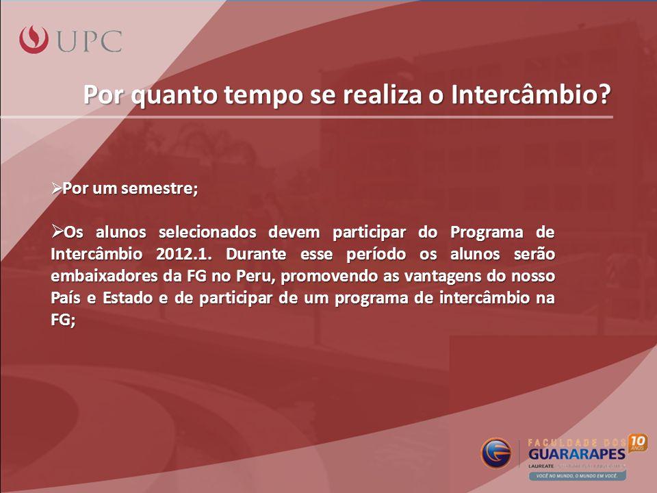 Por quanto tempo se realiza o Intercâmbio? Por um semestre; Por um semestre; Os alunos selecionados devem participar do Programa de Intercâmbio 2012.1