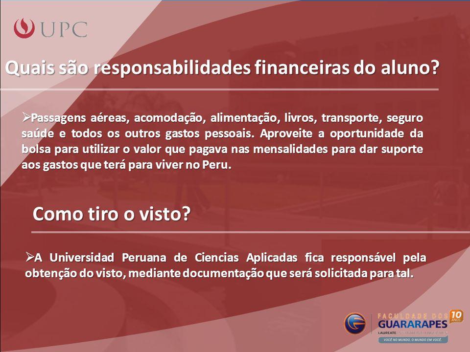 Quais são responsabilidades financeiras do aluno? Passagens aéreas, acomodação, alimentação, livros, transporte, seguro saúde e todos os outros gastos