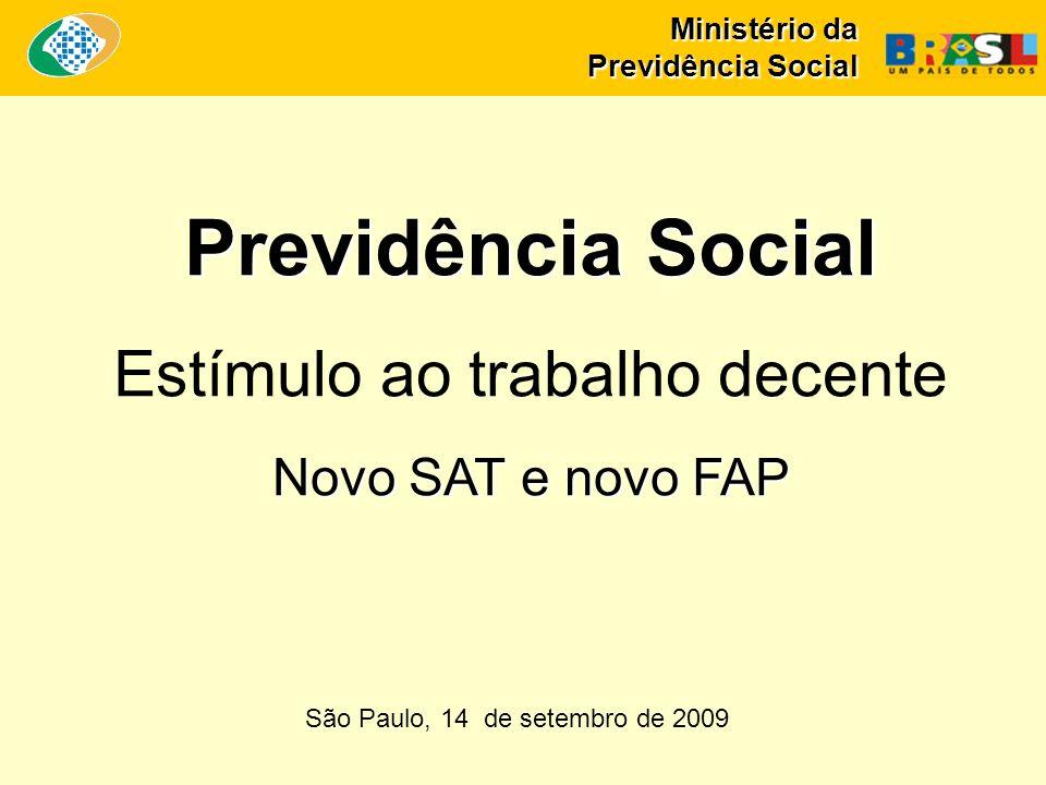 Ministério da Previdência Social Previdência Social Estímulo ao trabalho decente Novo SAT e novo FAP São Paulo, 14 de setembro de 2009