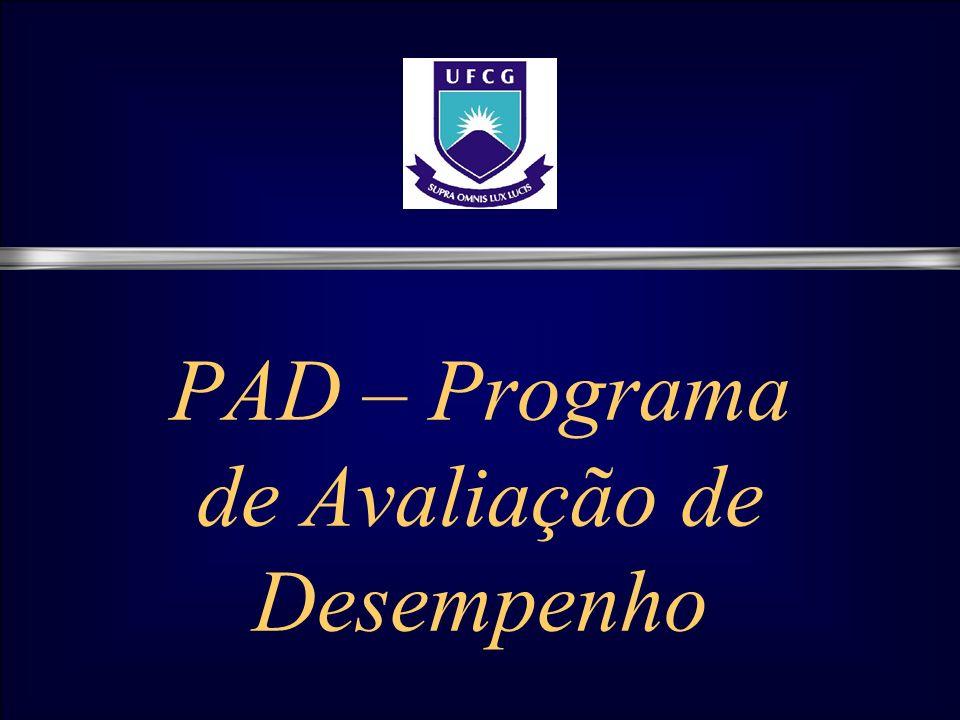 Regulamentação RESOLUÇÃO N.º 04/2007 Institui o Programa de Avaliação do Desempenho – PAD – dos servidores técnico- administrativos em educação da UFCG.