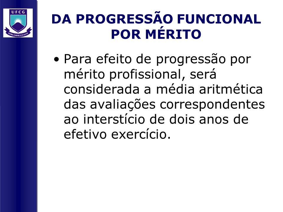 DA PROGRESSÃO FUNCIONAL POR MÉRITO Para efeito de progressão por mérito profissional, será considerada a média aritmética das avaliações correspondent