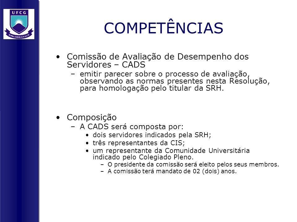 COMPETÊNCIAS Comissão de Avaliação de Desempenho dos Servidores – CADS –emitir parecer sobre o processo de avaliação, observando as normas presentes n