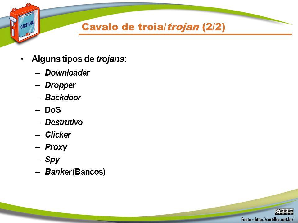 Alguns tipos de trojans: –Downloader –Dropper –Backdoor –DoS –Destrutivo –Clicker –Proxy –Spy –Banker (Bancos) Cavalo de troia/trojan (2/2)
