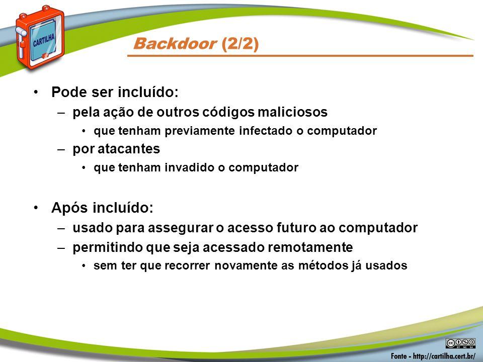 Pode ser incluído: –pela ação de outros códigos maliciosos que tenham previamente infectado o computador –por atacantes que tenham invadido o computad