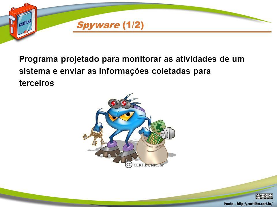 Spyware (1/2) Programa projetado para monitorar as atividades de um sistema e enviar as informações coletadas para terceiros