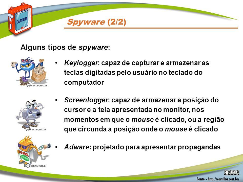 Spyware (2/2) Keylogger: capaz de capturar e armazenar as teclas digitadas pelo usuário no teclado do computador Screenlogger: capaz de armazenar a po