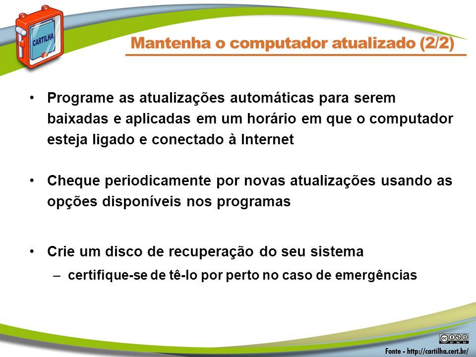 Mantenha o computador atualizado (2/2) Programe as atualizações automáticas para serem baixadas e aplicadas em um horário em que o computador esteja l