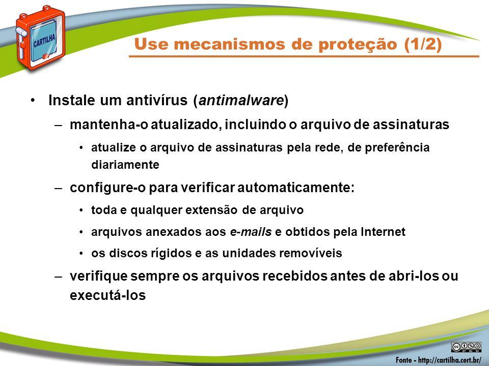 Use mecanismos de proteção (1/2) Instale um antivírus (antimalware) –mantenha-o atualizado, incluindo o arquivo de assinaturas atualize o arquivo de a