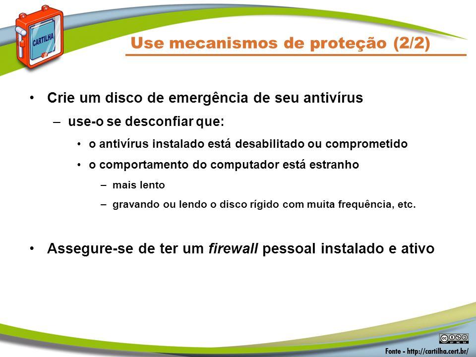 Use mecanismos de proteção (2/2) Crie um disco de emergência de seu antivírus –use-o se desconfiar que: o antivírus instalado está desabilitado ou com