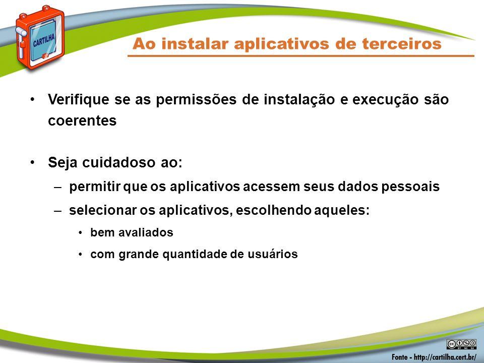 Ao instalar aplicativos de terceiros Verifique se as permissões de instalação e execução são coerentes Seja cuidadoso ao: –permitir que os aplicativos