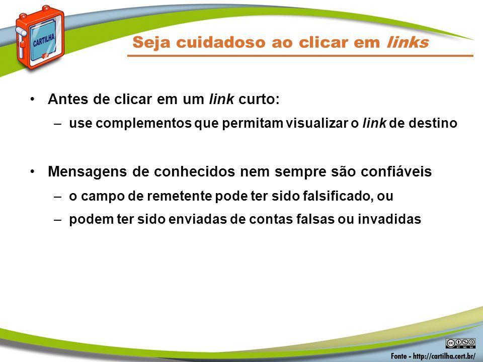 Seja cuidadoso ao clicar em links Antes de clicar em um link curto: –use complementos que permitam visualizar o link de destino Mensagens de conhecido