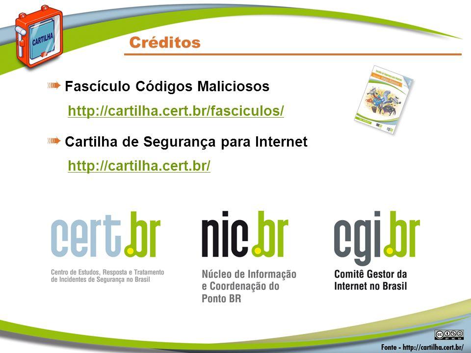 Créditos Fascículo Códigos Maliciosos http://cartilha.cert.br/fasciculos/ Cartilha de Segurança para Internet http://cartilha.cert.br/