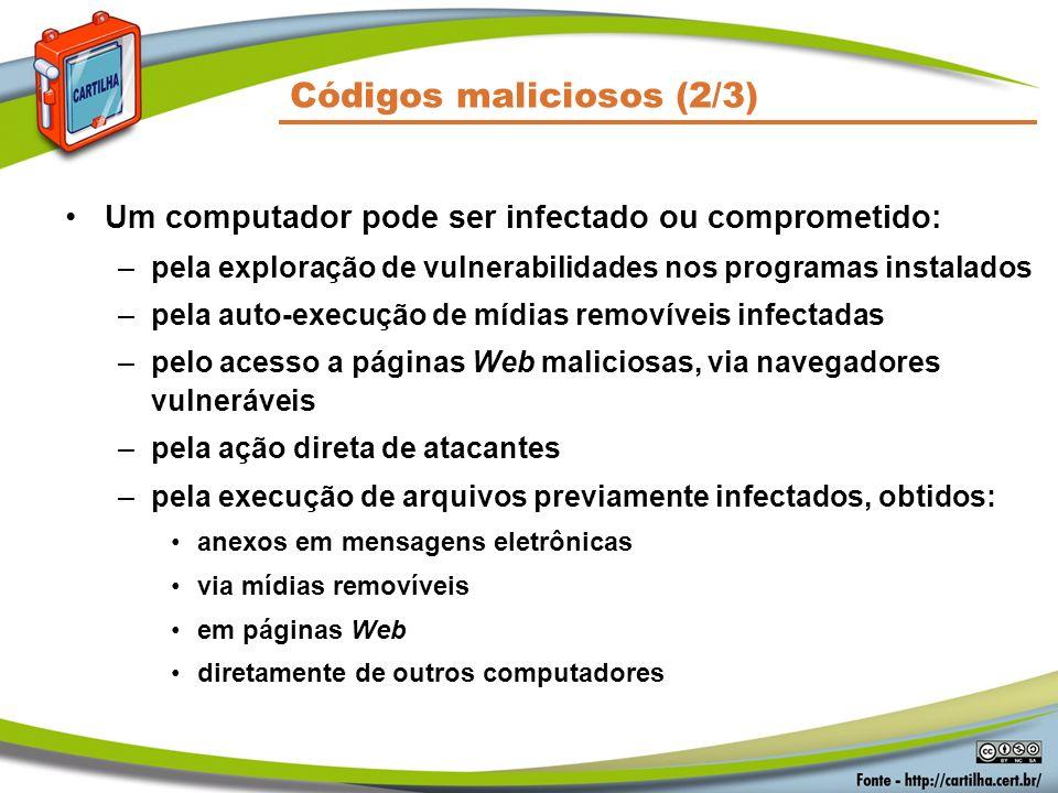Códigos maliciosos (2/3) Um computador pode ser infectado ou comprometido: –pela exploração de vulnerabilidades nos programas instalados –pela auto-ex