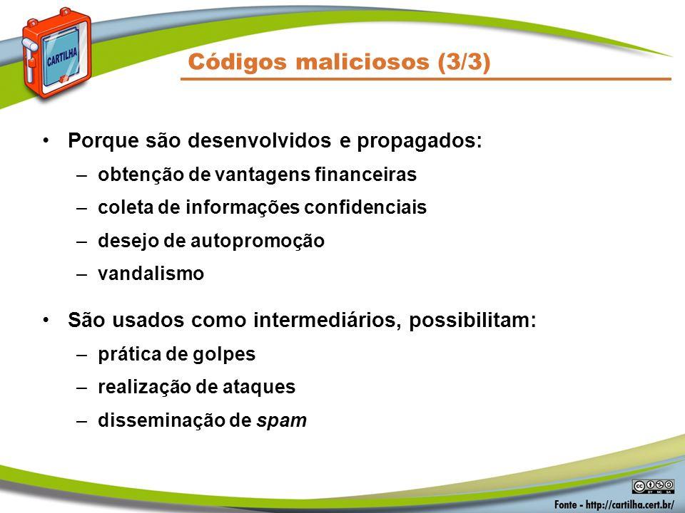 Códigos maliciosos (3/3) Porque são desenvolvidos e propagados: –obtenção de vantagens financeiras –coleta de informações confidenciais –desejo de aut