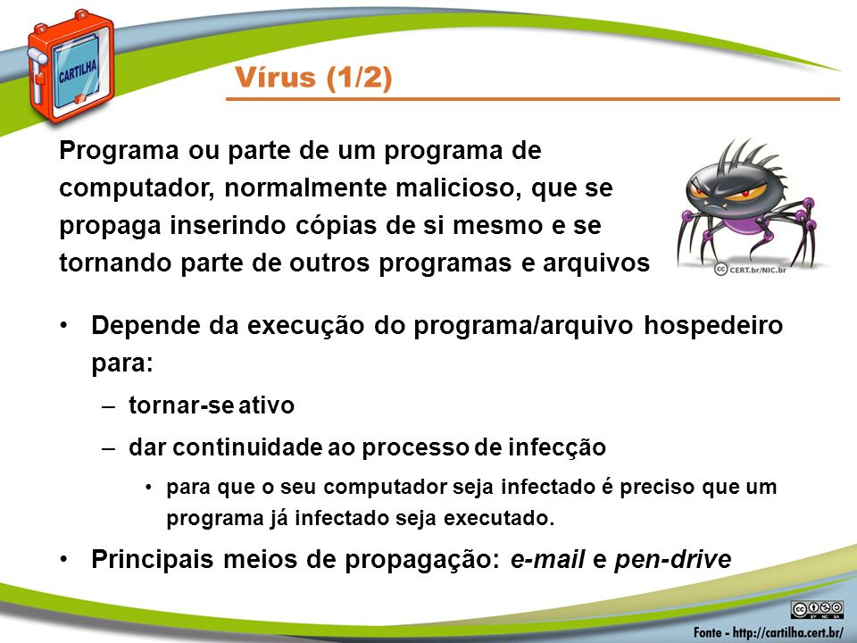 Depende da execução do programa/arquivo hospedeiro para: –tornar-se ativo –dar continuidade ao processo de infecção para que o seu computador seja inf