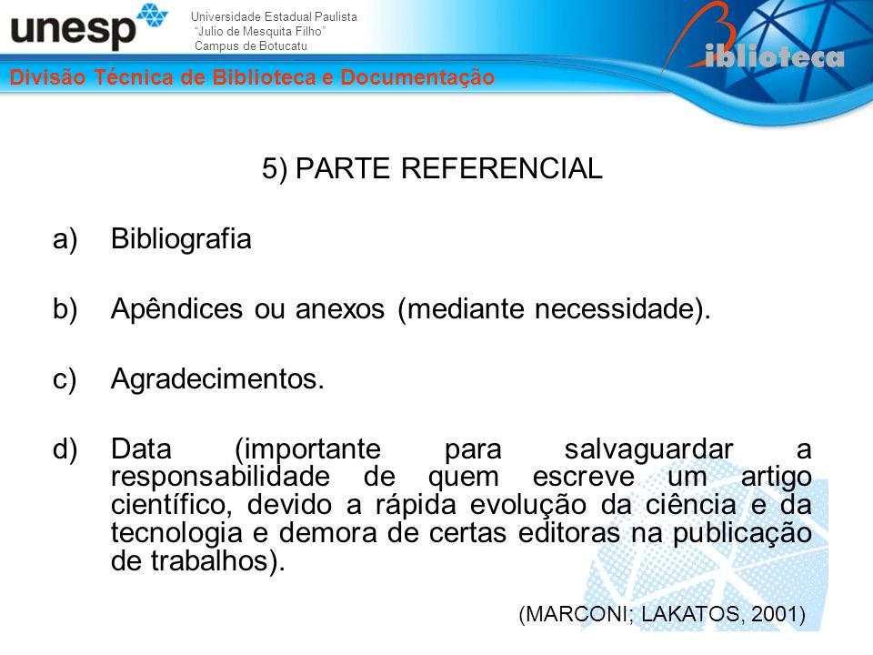 Universidade Estadual Paulista Julio de Mesquita Filho Campus de Botucatu Divisão Técnica de Biblioteca e Documentação 5) PARTE REFERENCIAL a)Bibliografia b)Apêndices ou anexos (mediante necessidade).